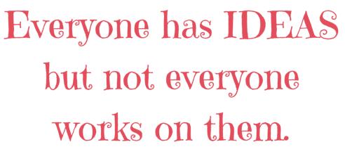 Everyone has IDEAS but not everyone