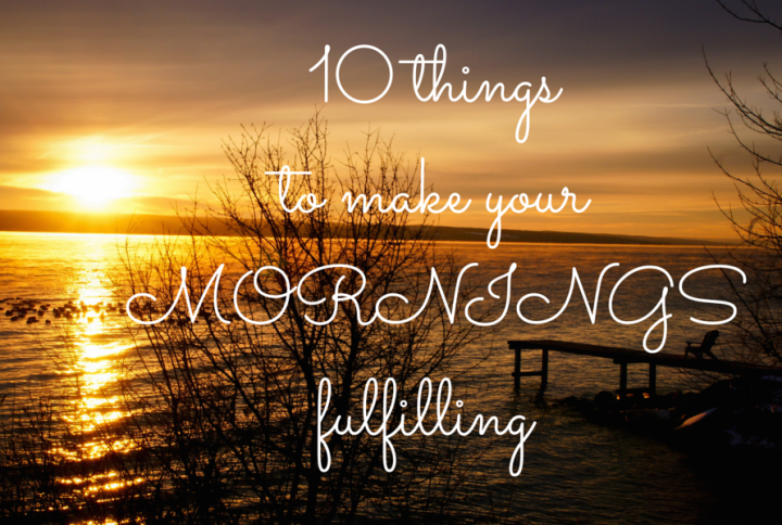 10 Things To Make Your MorningsFulfilling